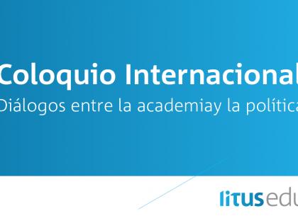 Coloquio internacional: Diálogos entre la academia y la política